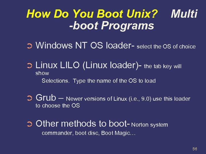How Do You Boot Unix? -boot Programs Multi ➲ Windows NT OS loader- select