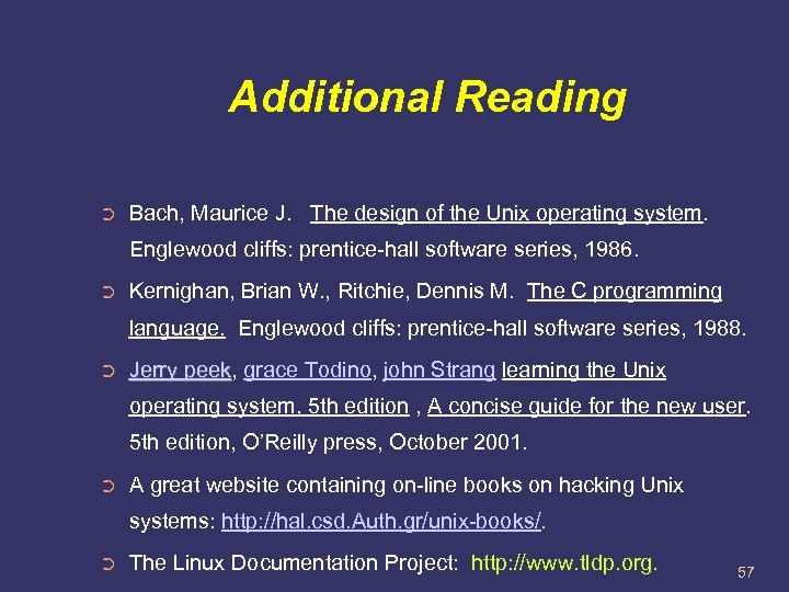 Additional Reading ➲ Bach, Maurice J. The design of the Unix operating system. Englewood