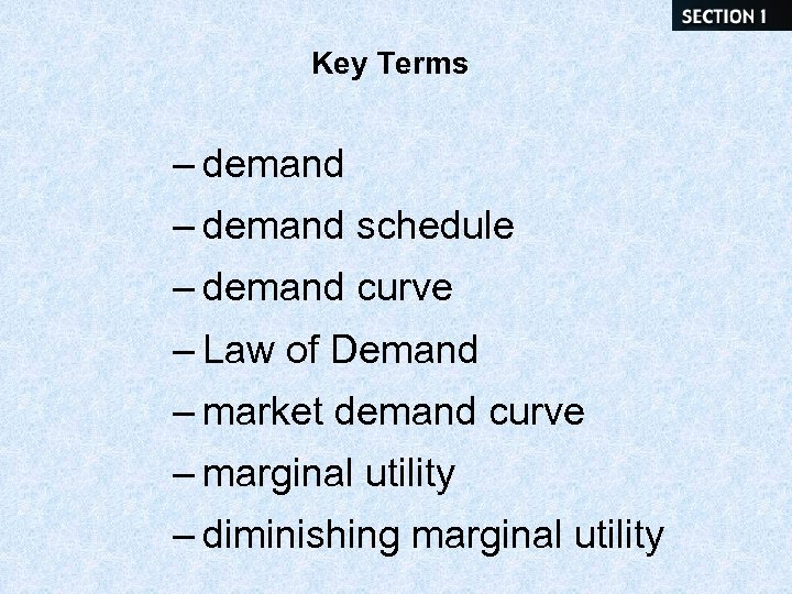 Key Terms – demand schedule – demand curve – Law of Demand – market