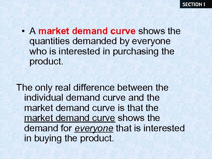 • A market demand curve shows the quantities demanded by everyone who is