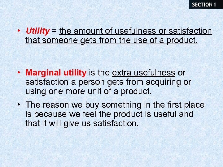• Utility = the amount of usefulness or satisfaction that someone gets from