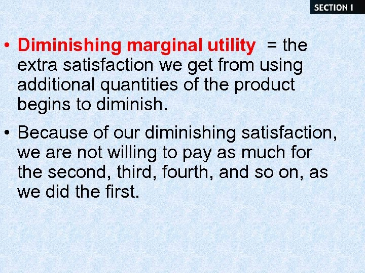 • Diminishing marginal utility = the extra satisfaction we get from using additional