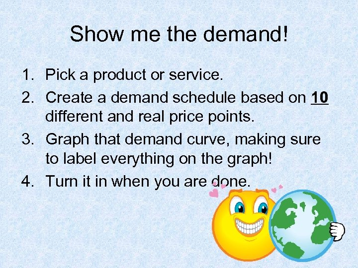 Show me the demand! 1. Pick a product or service. 2. Create a demand
