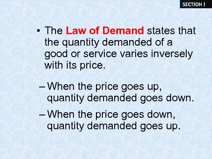 • The Law of Demand states that the quantity demanded of a good
