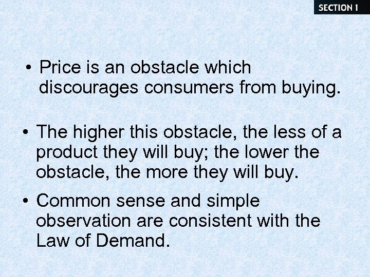 • Price is an obstacle which discourages consumers from buying. • The higher