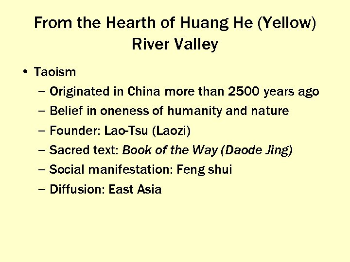 From the Hearth of Huang He (Yellow) River Valley • Taoism – Originated in