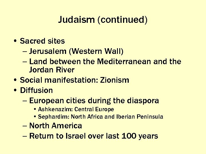 Judaism (continued) • Sacred sites – Jerusalem (Western Wall) – Land between the Mediterranean