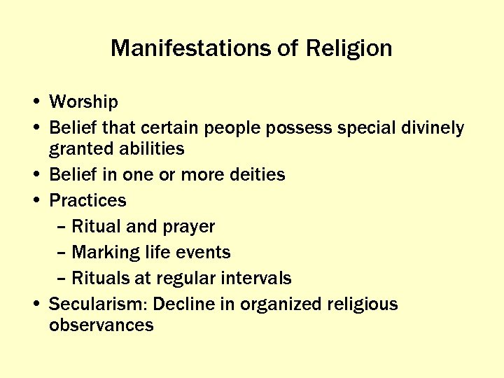 Manifestations of Religion • Worship • Belief that certain people possess special divinely granted