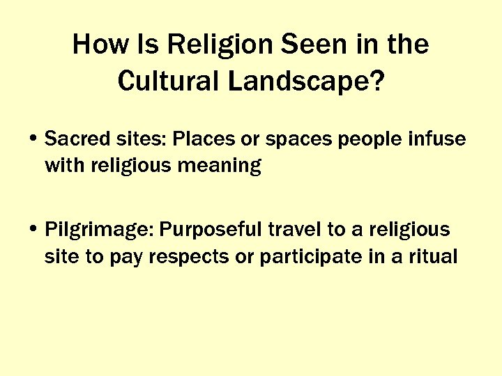 How Is Religion Seen in the Cultural Landscape? • Sacred sites: Places or spaces
