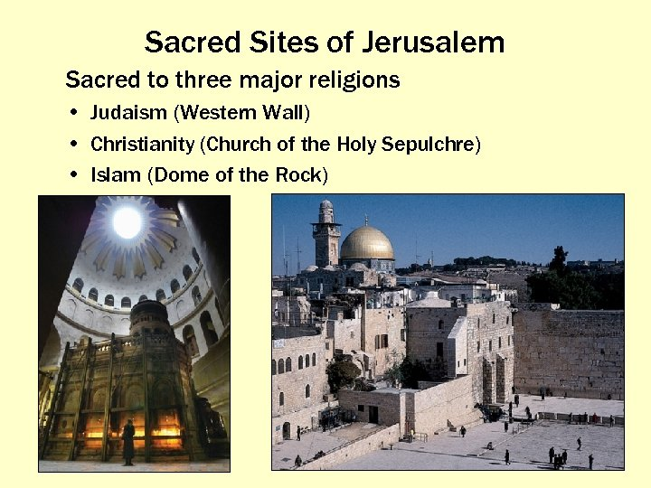 Sacred Sites of Jerusalem Sacred to three major religions • Judaism (Western Wall) •