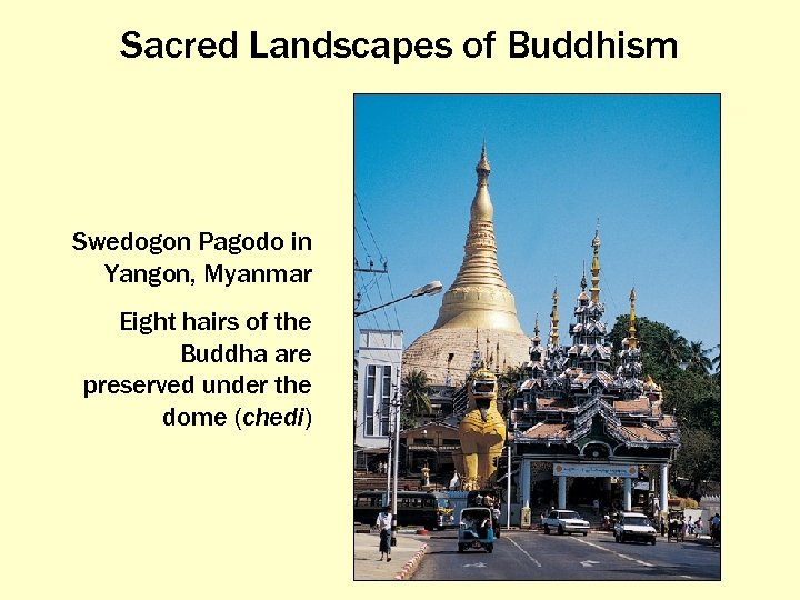 Sacred Landscapes of Buddhism Swedogon Pagodo in Yangon, Myanmar Eight hairs of the Buddha