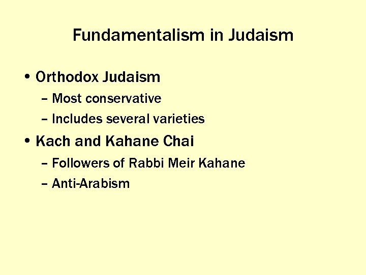 Fundamentalism in Judaism • Orthodox Judaism – Most conservative – Includes several varieties •