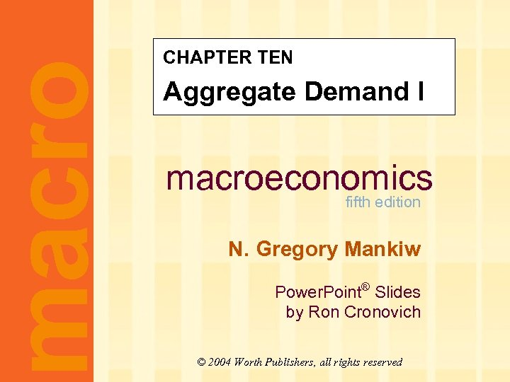 macro CHAPTER TEN Aggregate Demand I macroeconomics fifth edition N. Gregory Mankiw Power. Point®
