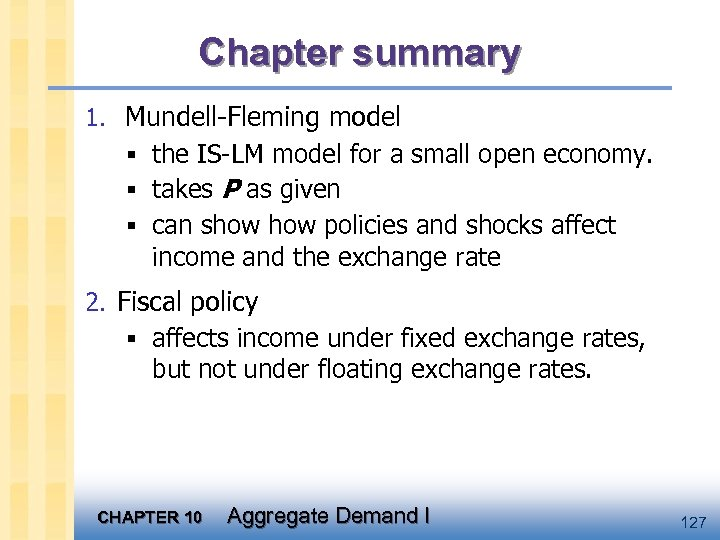 Chapter summary 1. Mundell-Fleming model § the IS-LM model for a small open economy.