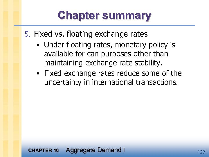 Chapter summary 5. Fixed vs. floating exchange rates § Under floating rates, monetary policy