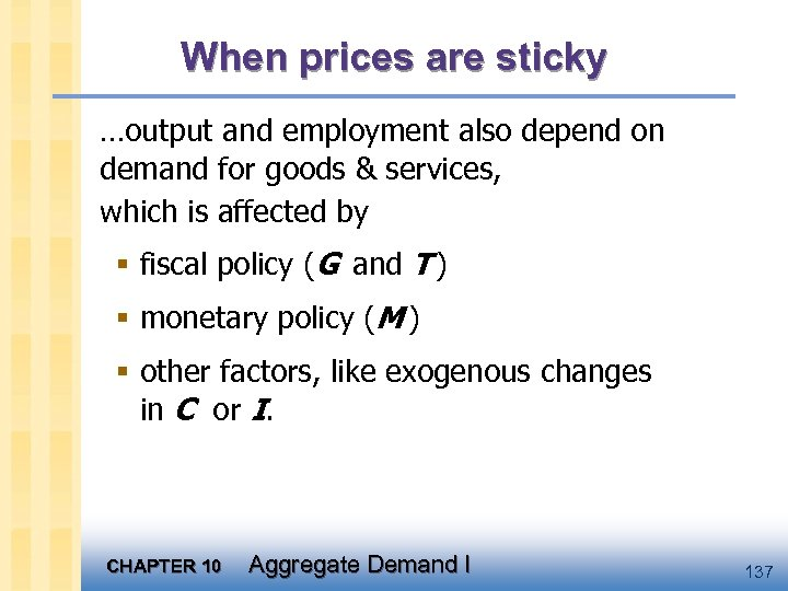 When prices are sticky …output and employment also depend on demand for goods &