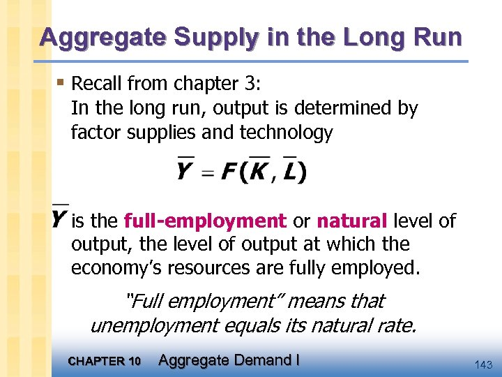 Aggregate Supply in the Long Run § Recall from chapter 3: In the long