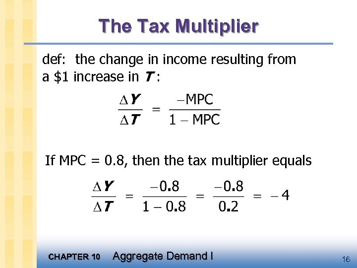 The Tax Multiplier def: the change in income resulting from a $1 increase in