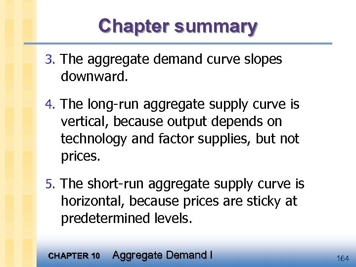 Chapter summary 3. The aggregate demand curve slopes downward. 4. The long-run aggregate supply