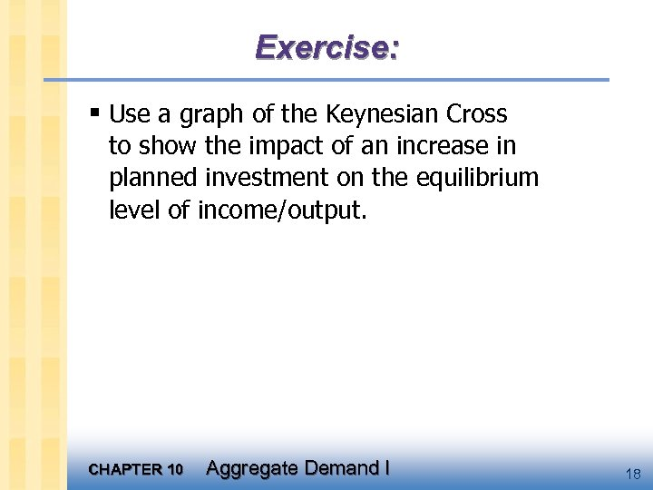 Exercise: § Use a graph of the Keynesian Cross to show the impact of