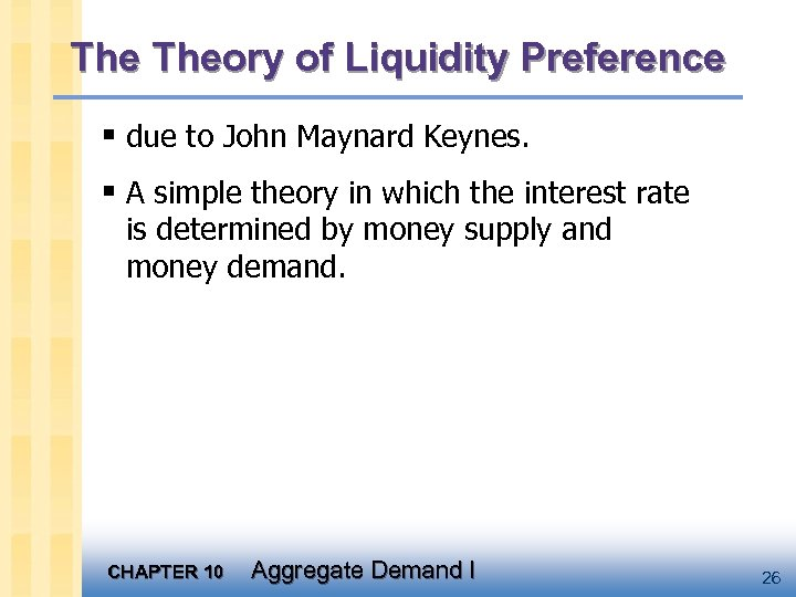 The Theory of Liquidity Preference § due to John Maynard Keynes. § A simple