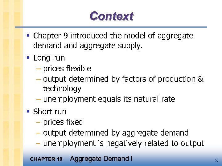 Context § Chapter 9 introduced the model of aggregate demand aggregate supply. § Long