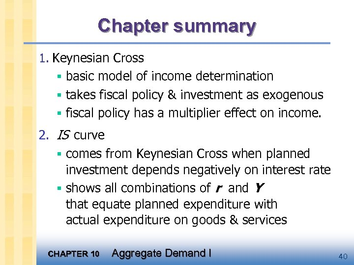 Chapter summary 1. Keynesian Cross § basic model of income determination § takes fiscal