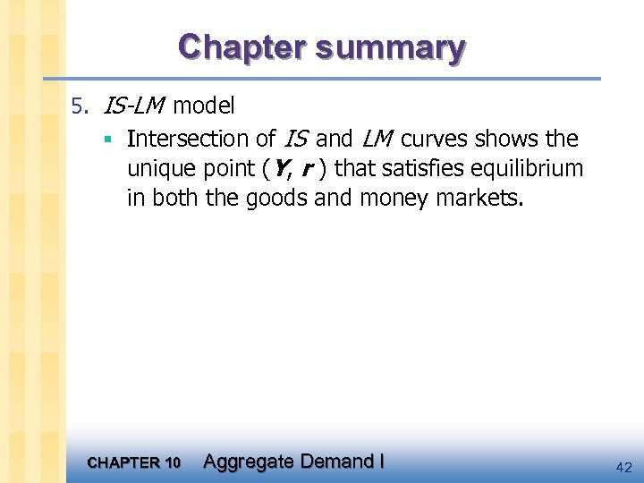 Chapter summary 5. IS-LM model § Intersection of IS and LM curves shows the