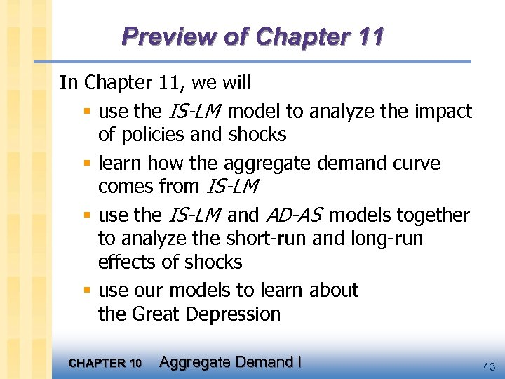 Preview of Chapter 11 In Chapter 11, we will § use the IS-LM model