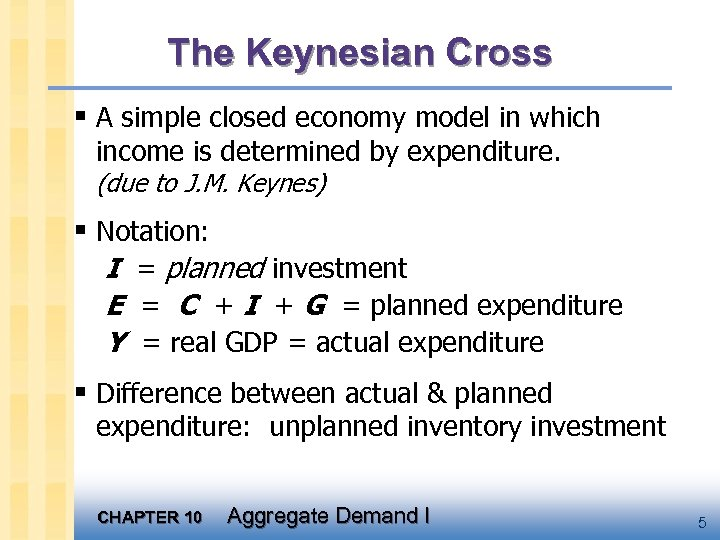 The Keynesian Cross § A simple closed economy model in which income is determined