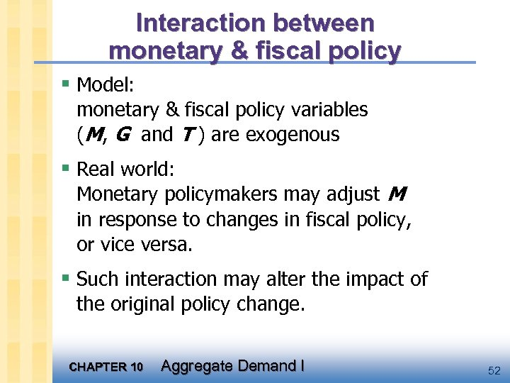 Interaction between monetary & fiscal policy § Model: monetary & fiscal policy variables (M,