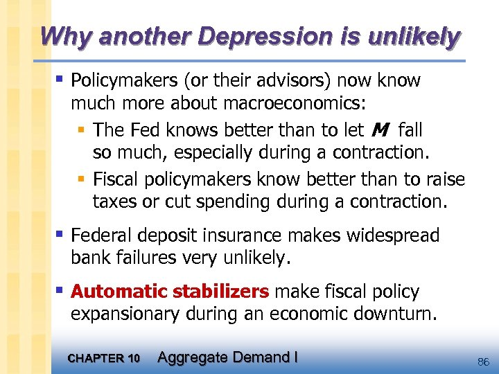 Why another Depression is unlikely § Policymakers (or their advisors) now know much more