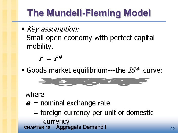 The Mundell-Fleming Model § Key assumption: Small open economy with perfect capital mobility. r