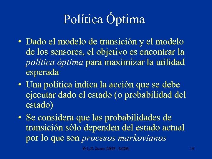 Política Óptima • Dado el modelo de transición y el modelo de los sensores,