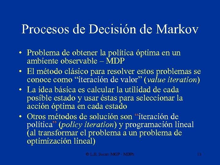 Procesos de Decisión de Markov • Problema de obtener la política óptima en un