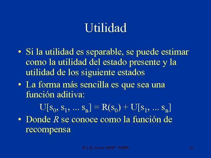 Utilidad • Si la utilidad es separable, se puede estimar como la utilidad del