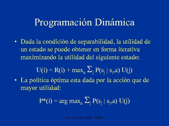Programación Dinámica • Dada la condición de separabilidad, la utilidad de un estado se
