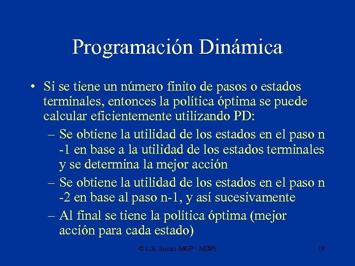 Programación Dinámica • Si se tiene un número finito de pasos o estados terminales,