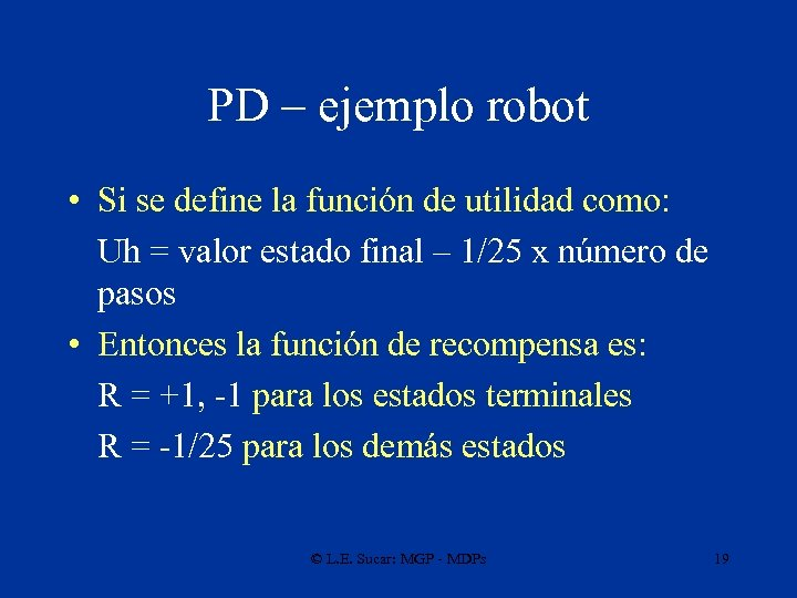 PD – ejemplo robot • Si se define la función de utilidad como: Uh