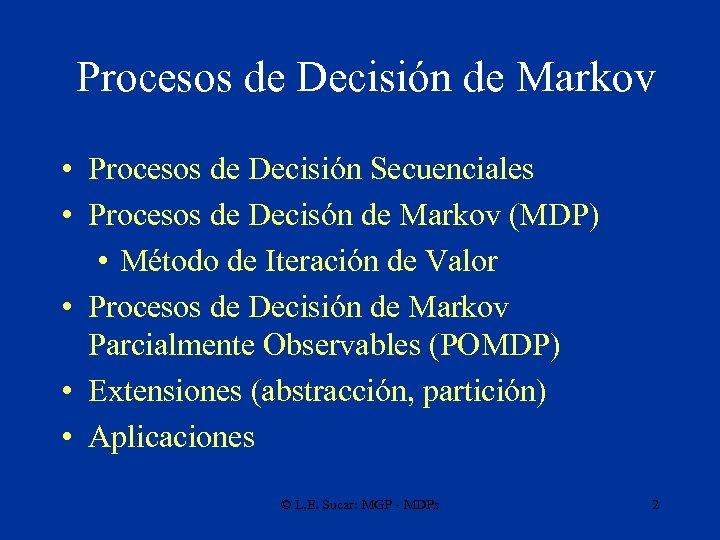Procesos de Decisión de Markov • Procesos de Decisión Secuenciales • Procesos de Decisón