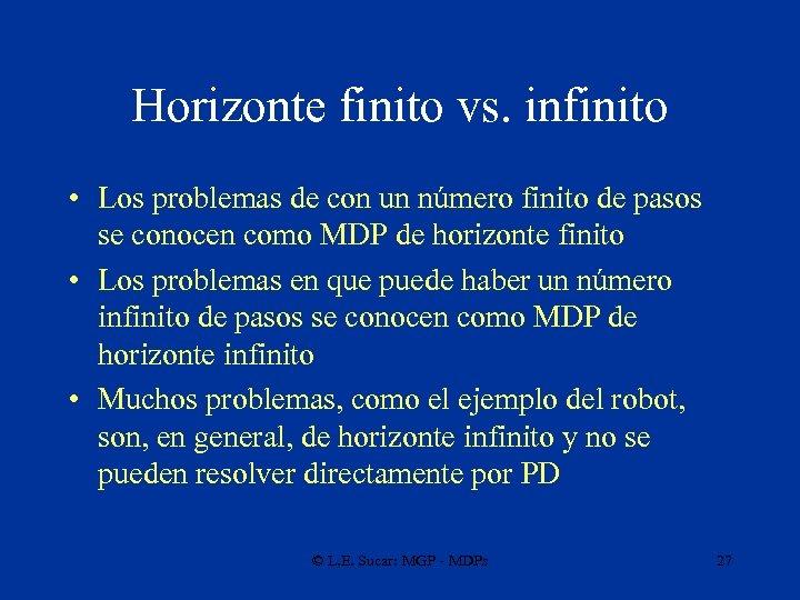 Horizonte finito vs. infinito • Los problemas de con un número finito de pasos