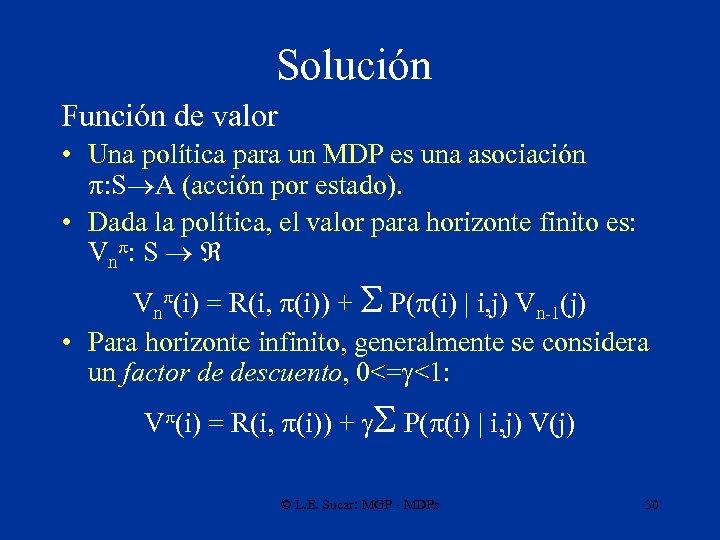 Solución Función de valor • Una política para un MDP es una asociación :