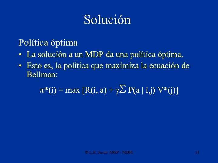 Solución Política óptima • La solución a un MDP da una política óptima. •