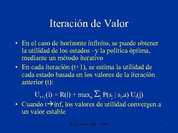 Iteración de Valor • En el caso de horizonte infinito, se puede obtener la