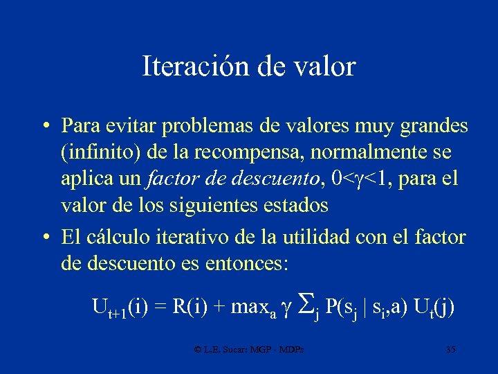 Iteración de valor • Para evitar problemas de valores muy grandes (infinito) de la