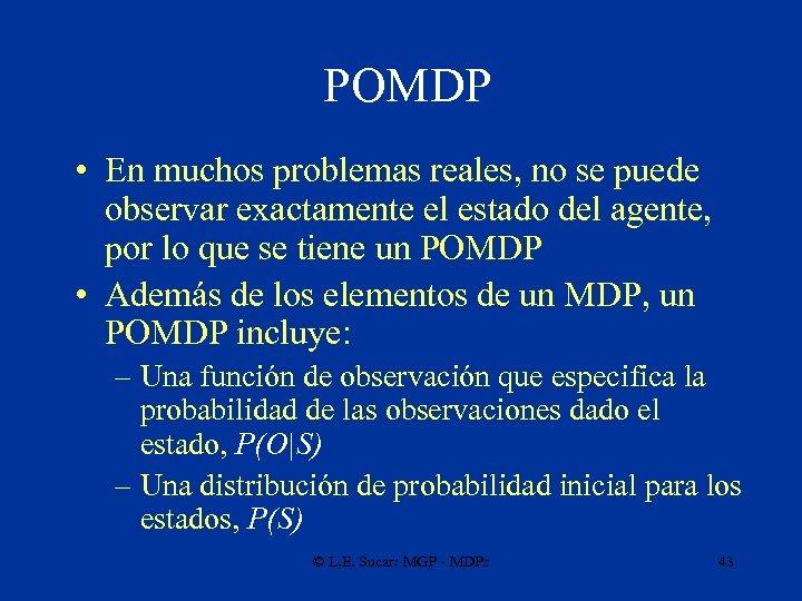 POMDP • En muchos problemas reales, no se puede observar exactamente el estado del