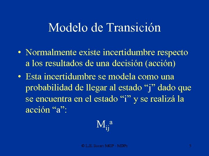 Modelo de Transición • Normalmente existe incertidumbre respecto a los resultados de una decisión