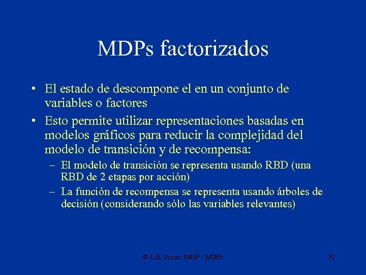 MDPs factorizados • El estado de descompone el en un conjunto de variables o