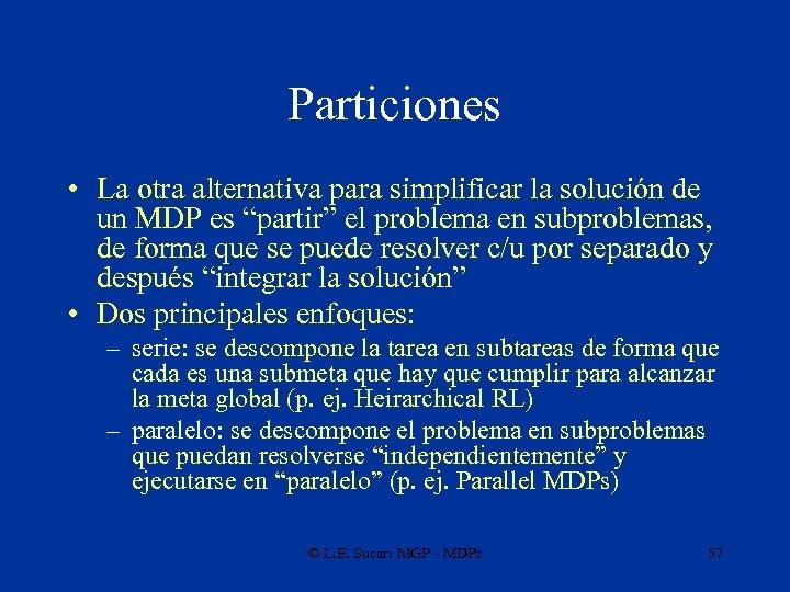 """Particiones • La otra alternativa para simplificar la solución de un MDP es """"partir"""""""