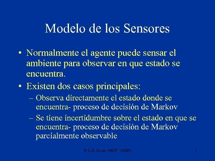 Modelo de los Sensores • Normalmente el agente puede sensar el ambiente para observar